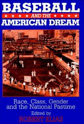 Baseball and the American Dream By Elias, Robert (EDT)